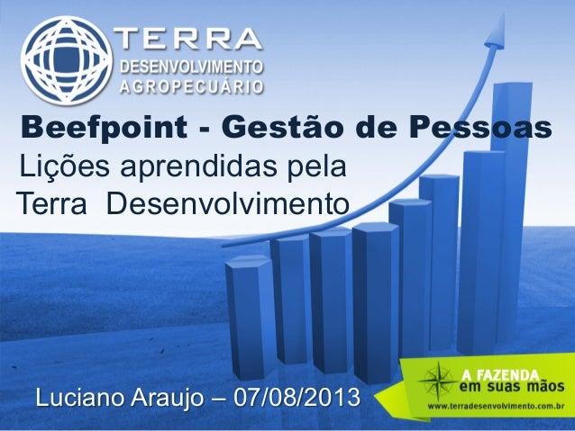 Beefpoint - Gestão de Pessoas Lições aprendidas pela Terra Desenvolvimento Luciano Araujo – 07/08/2013