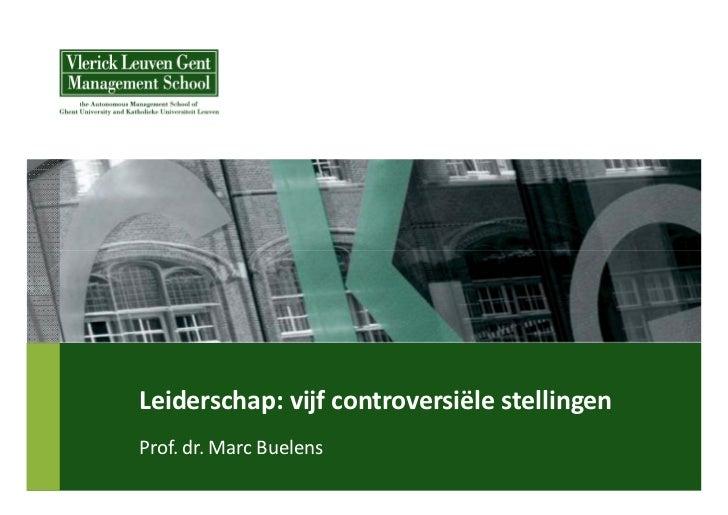 Leiderschap:vijfcontroversiëlestellingenProf.dr.MarcBuelens