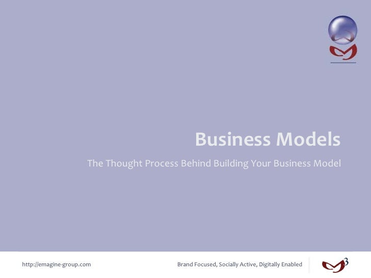 Business	  Models	                             The	  Thought	  Process	  Behind	  Building	  Your	  Business	  Model	  htt...