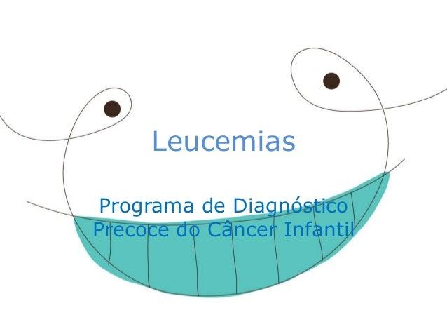Leucemias  Programa de Diagnóstico Precoce do Câncer Infantil