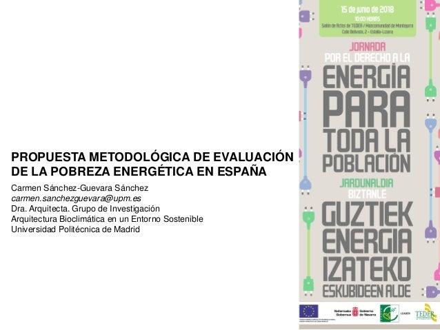 Carmen Sánchez-Guevara Sánchez carmen.sanchezguevara@upm.es Dra. Arquitecta. Grupo de Investigación Arquitectura Bioclimát...