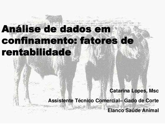 Análise de dados em confinamento: fatores de rentabilidade  Catarina Lopes, Msc Assistente Técnico Comercial– Gado de Cort...