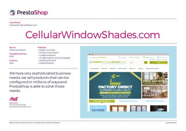 prestashop.comWeCommerce is better eCommerce. The world's #1 free eCommerce platform. Case Study CellularWindowShades.com ...