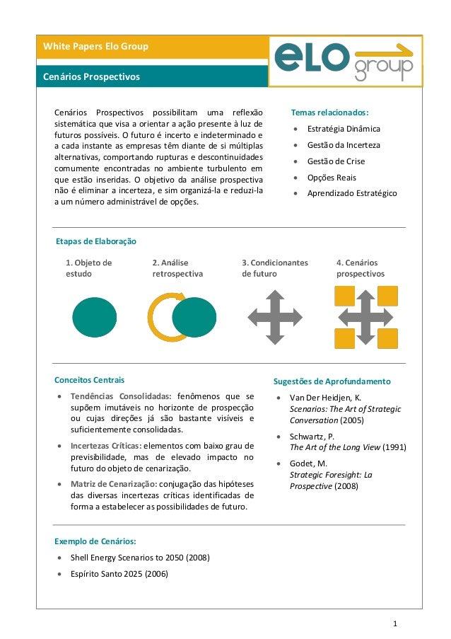 1 White Papers Elo Group Cenários Prospectivos Cenários Prospectivos possibilitam uma reflexão sistemática que visa a orie...