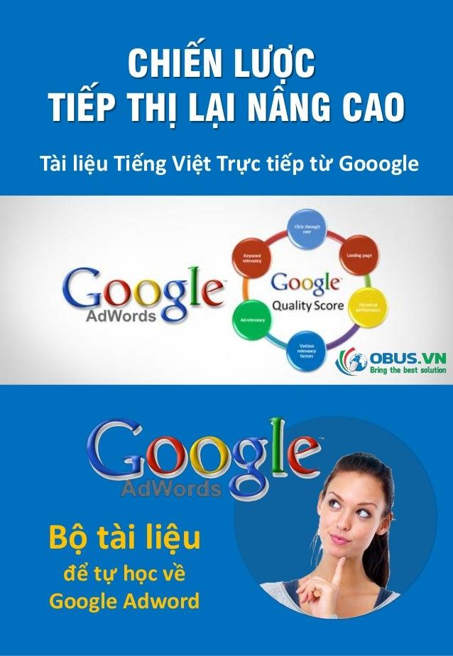 CHIẾN LƯỢC TIẾP THỊ LẠI NÂNG CAO Tài liệu Tiếng Việt Trực tiếp từ Gooogle Bộ tài liệu để tự học về Google Adword