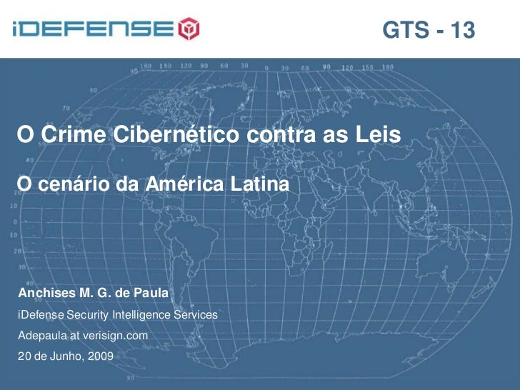 GTS - 13O Crime Cibernético contra as LeisO cenário da América LatinaAnchises M. G. de PaulaiDefense Security Intelligence...