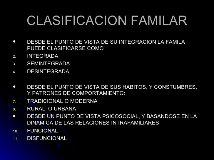 CLASIFICACION FAMILAR <ul><li>DESDE EL PUNTO DE VISTA DE SU INTEGRACION LA FAMILA PUEDE CLASIFICARSE COMO </li></ul><ul><l...