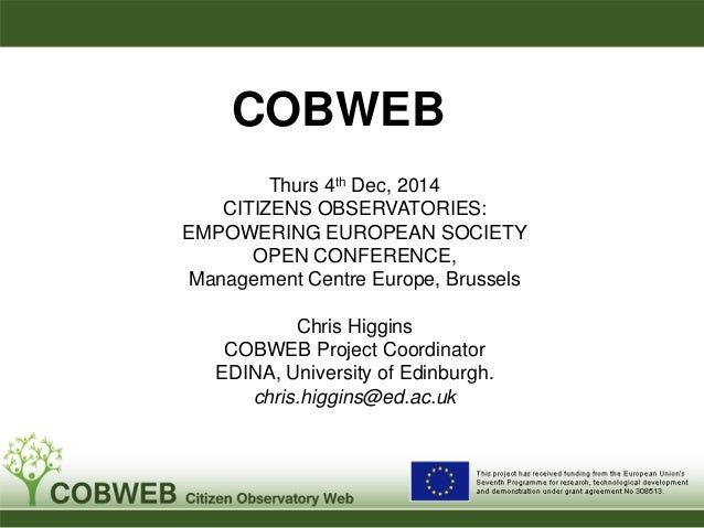 COBWEB Thurs 4th Dec, 2014 CITIZENS OBSERVATORIES: EMPOWERING EUROPEAN SOCIETY OPEN CONFERENCE, Management Centre Europe, ...