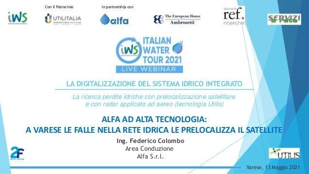 Ing. Federico Colombo Area Conduzione Alfa S.r.l. ALFA AD ALTA TECNOLOGIA: A VARESE LE FALLE NELLA RETE IDRICA LE PRELOCAL...