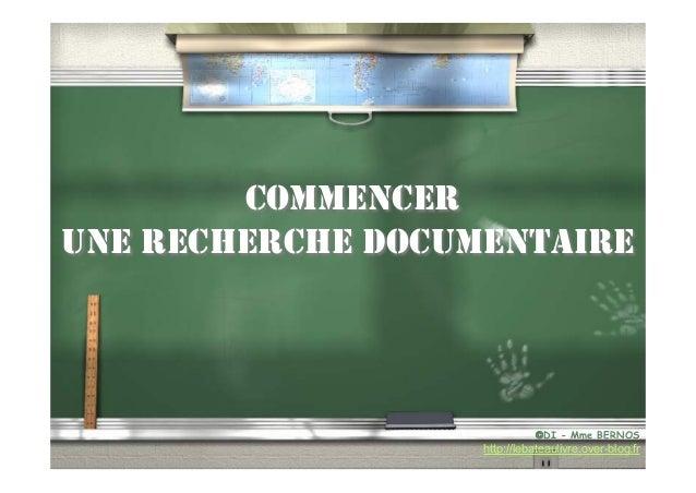COMMENCER UNE RECHERCHE DOCUMENTAIRE  ©DI - Mme BERNOS  http://lebateaulivre.over-blog.fr