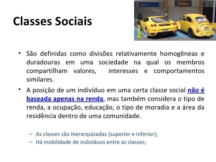 Classes Sociais • São definidas como divisões relativamente homogêneas e   duradouras em uma sociedade na qual os membros ...
