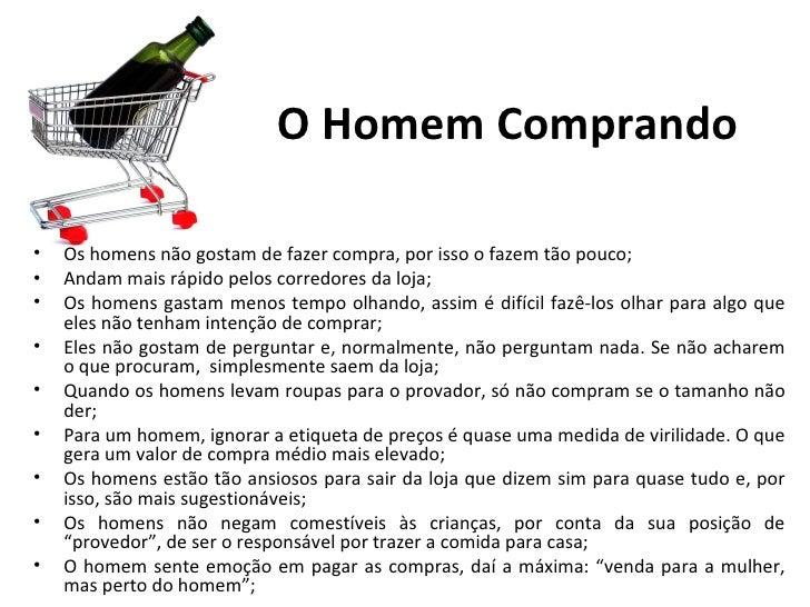 O Homem Comprando•   Os homens não gostam de fazer compra, por isso o fazem tão pouco;•   Andam mais rápido pelos corredor...