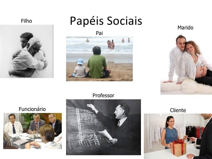 Filho         Papéis Sociais      Marido                   Pai                  ProfessorFuncionário                    Cl...