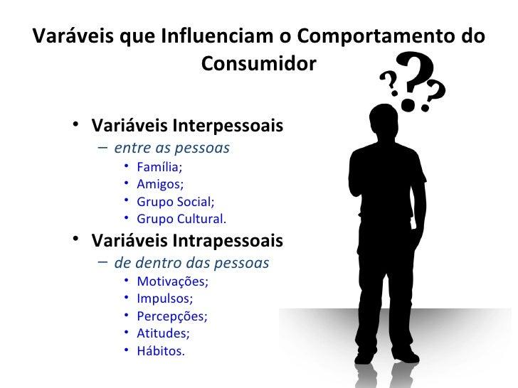 Varáveis que Influenciam o Comportamento do                  Consumidor   • Variáveis Interpessoais      – entre as pessoa...