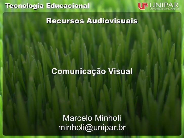 Tecnologia Educacional          Recursos Audiovisuais            Comunicação Visual              Marcelo Minholi          ...