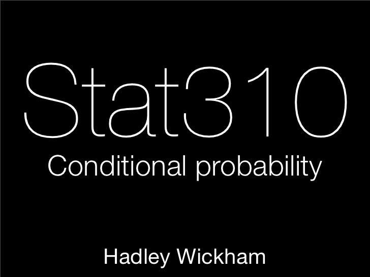 Stat310 Conditional probability       Hadley Wickham