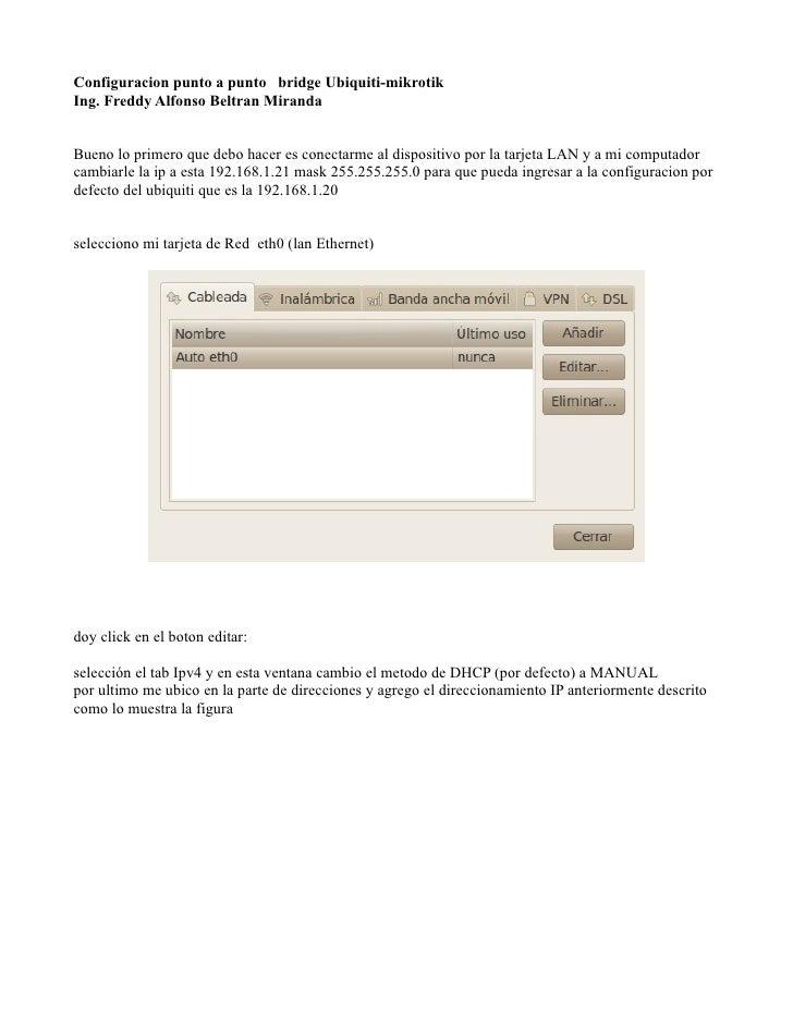 Configuracion punto a punto bridge Ubiquiti-mikrotikIng. Freddy Alfonso Beltran MirandaBueno lo primero que debo hacer es ...