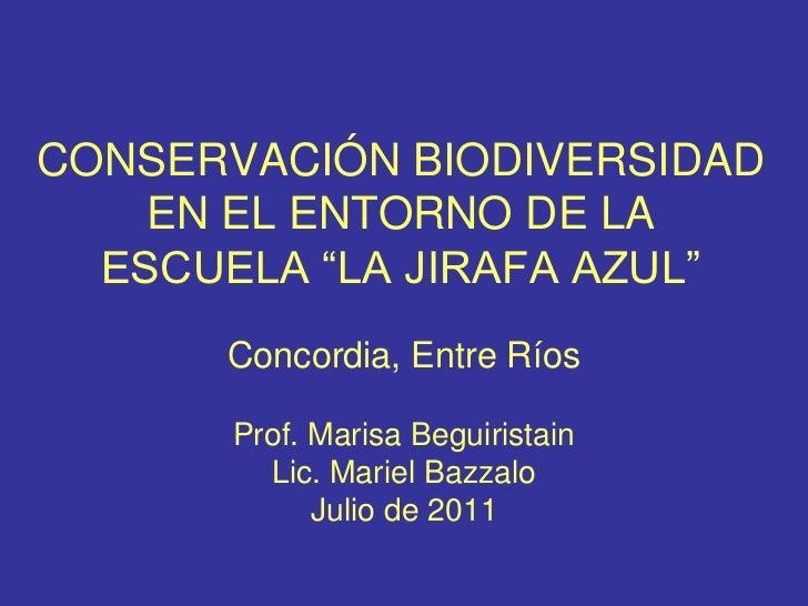 """CONSERVACIÓN BIODIVERSIDAD    EN EL ENTORNO DE LA  ESCUELA """"LA JIRAFA AZUL""""      Concordia, Entre Ríos      Prof. Marisa B..."""