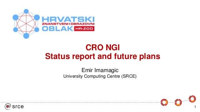 CRO NGI Status report and future plans 1 Emir Imamagic University Computing Centre (SRCE)