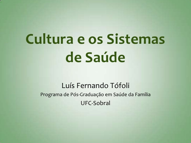 Cultura e os Sistemas      de Saúde          Luís Fernando Tófoli  Programa de Pós-Graduação em Saúde da Família          ...
