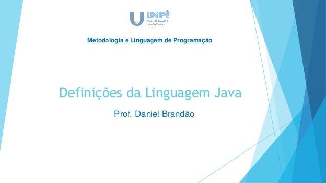 Definições da Linguagem Java Prof. Daniel Brandão Metodologia e Linguagem de Programação