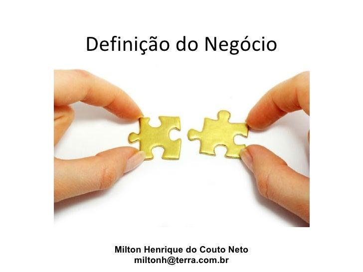 Definição do Negócio   Milton Henrique do Couto Neto        miltonh@terra.com.br