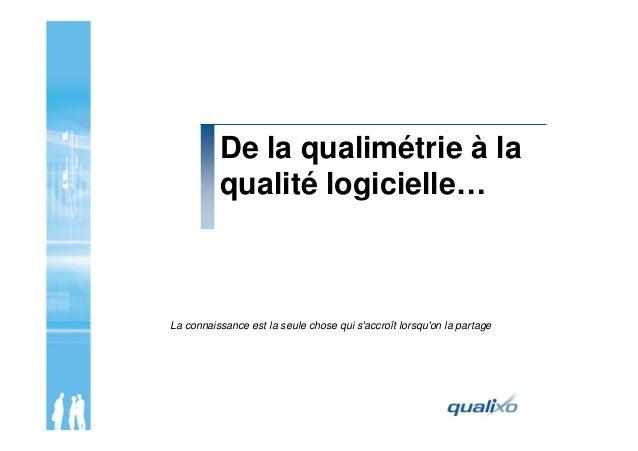De la qualimétrie à la qualité logicielle… La connaissance est la seule chose qui s'accroît lorsqu'on la partage