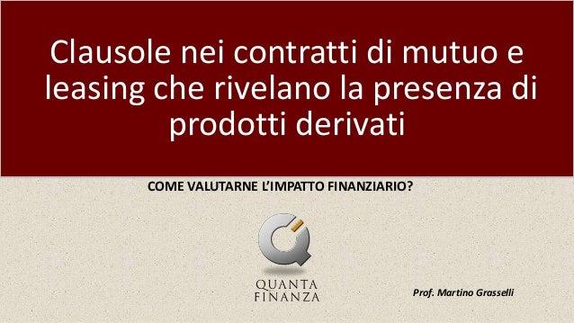 Clausole nei contratti di mutuo e leasing che rivelano la presenza di prodotti derivati COME VALUTARNE L'IMPATTO FINANZIAR...