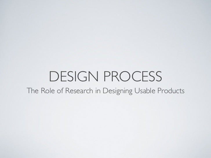 DESIGN PROCESSThe Role of Research in Designing Usable Products
