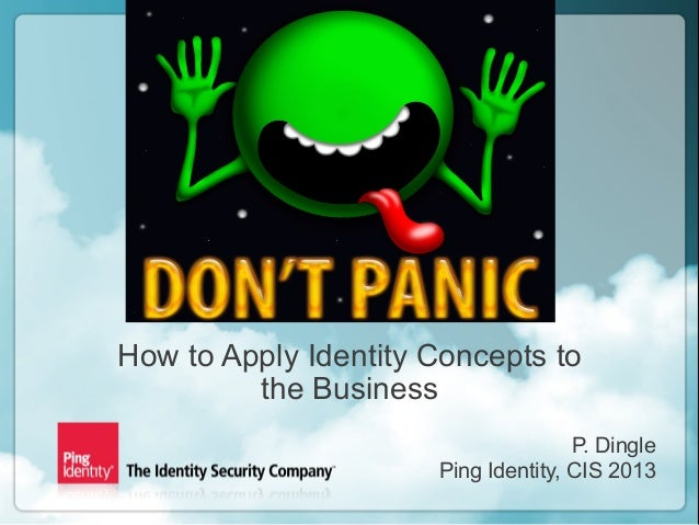 Copyright ©2013 Ping Identity Corporation. All rights reserved.1 The How to Apply Identity Concepts to the Business P. Din...