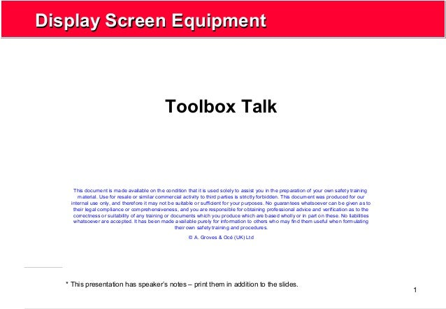 1 Display Screen EquipmentDisplay Screen Equipment Toolbox Talk * This presentation has speaker's notes – print them in ad...