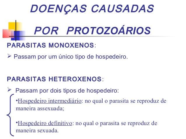 DOENÇAS CAUSADAS POR P ROTOZOÁRIOS PARASITAS MONOXENOS :  Passam por um único tipo de hospedeiro. PARASITAS HETEROXENOS :...