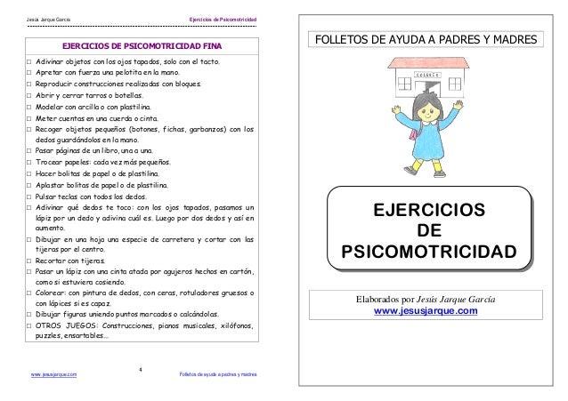 Jesús Jarque García Ejercicios de Psicomotricidad www.jesusjarque.com Folletos de ayuda a padres y madres 4 EJERCICIOS DE ...