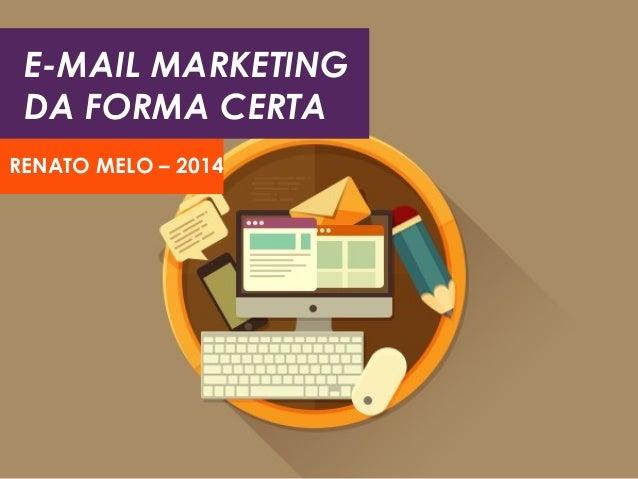 E-MAIL MARKETING DA FORMA CERTA RENATO MELO – 2014
