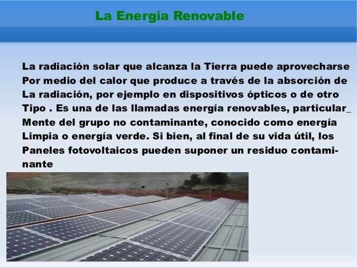 j La Energía Renovable La radiación solar que alcanza la Tierra puede aprovecharse Por medio del calor que produce a travé...