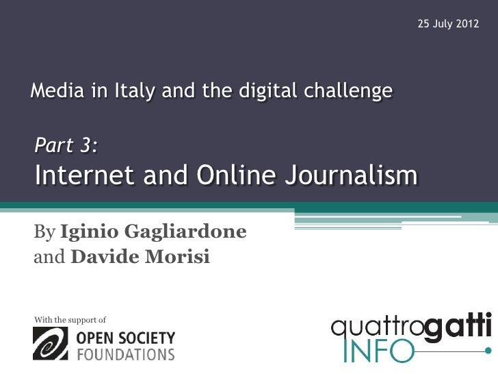 25 July 2012Media in Italy and the digital challengePart 3:Internet and Online JournalismBy Iginio Gagliardoneand Davide M...