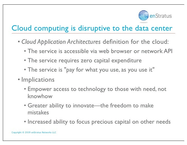 Cloud computing is disruptive to the data center      • Cloud Application Architectures definition for the cloud:          ...