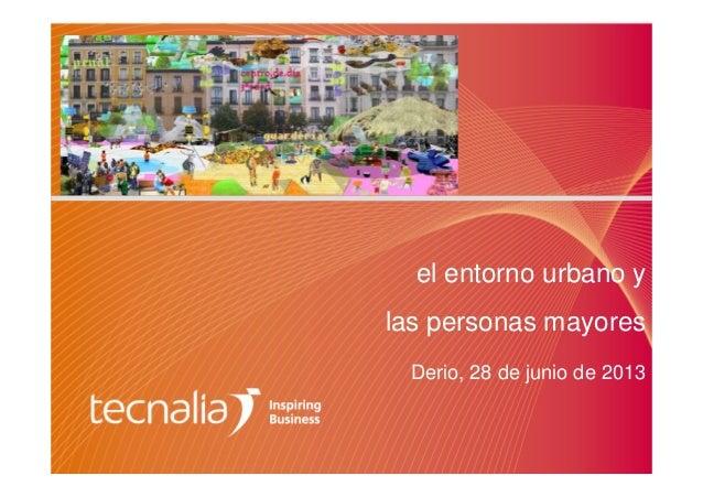 el entorno urbano y las personas mayores Derio, 28 de junio de 2013