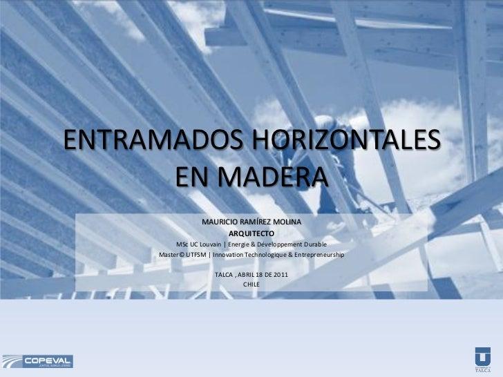 ENTRAMADOS HORIZONTALES      EN MADERA                  MAURICIO RAMÍREZ MOLINA                        ARQUITECTO         ...