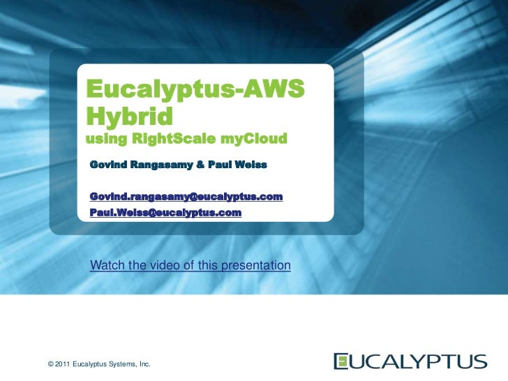Eucalyptus-AWS           Hybrid           using RightScale myCloud            Govind Rangasamy & Paul Weiss            Gov...
