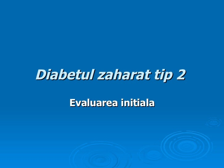 Diabetul zaharat tip 2   Evaluarea initiala