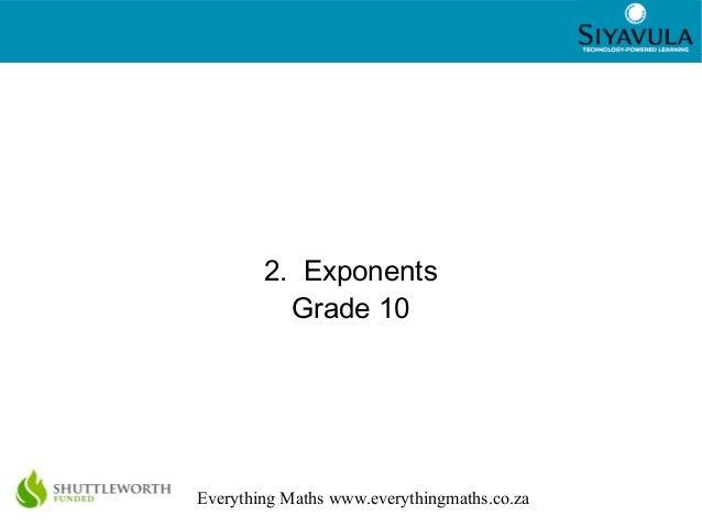 1 Everything Maths www.everythingmaths.co.za 2. Exponents Grade 10
