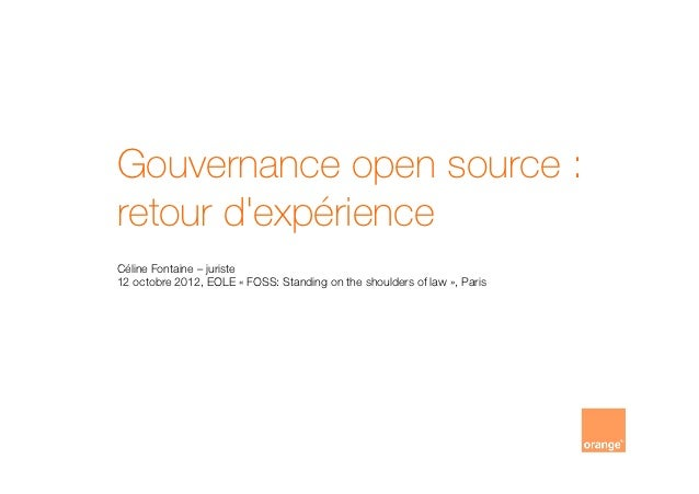 Gouvernance open source :retour dexpérienceCéline Fontaine – juriste12 octobre 2012, EOLE « FOSS: Standing on the shoulder...