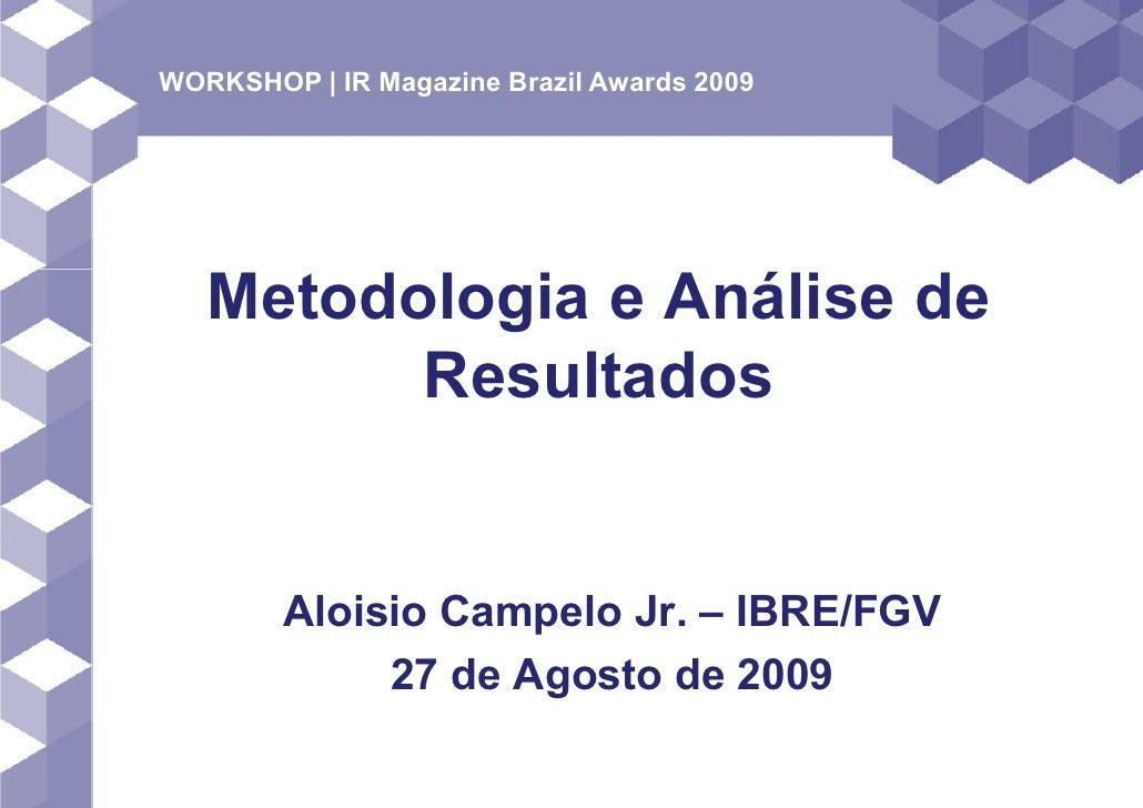 WORKSHOP | IR Magazine Brazil Awards 2009        Metodologia e Análise de          Resultados           Aloisio Campelo Jr...