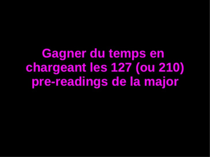 Gagner du temps enchargeant les 127 (ou 210) pre-readings de la major