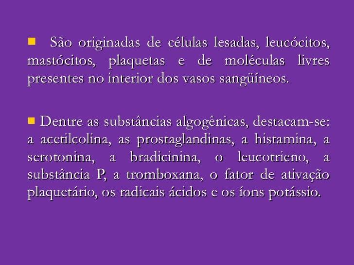 <ul><li>São originadas de células lesadas, leucócitos, mastócitos, plaquetas e de moléculas livres presentes no interior d...
