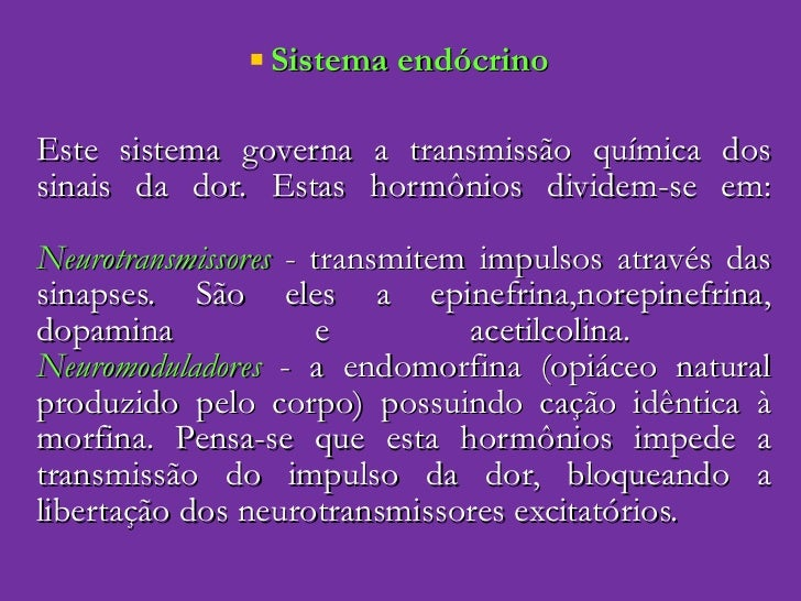 <ul><li>Sistema endócrino   </li></ul><ul><li>Este sistema governa a transmissão química dos sinais da dor. Estas hormônio...