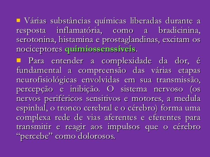 <ul><li>Várias substâncias químicas liberadas durante a resposta inflamatória, como a bradicinina, serotonina, histamina e...