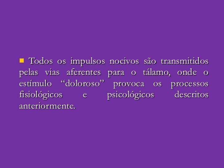 """<ul><li>Todos os impulsos nocivos são transmitidos pelas vias aferentes para o tálamo, onde o estímulo """"doloroso"""" provoca ..."""