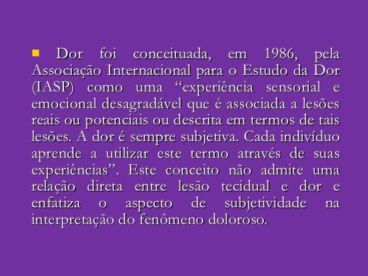 """<ul><li>Dor foi conceituada, em 1986, pela Associação Internacional para o Estudo da Dor (IASP) como uma """"experiência sens..."""